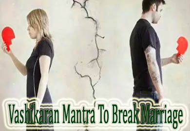 Vashikaran Mantra To Break Marriage